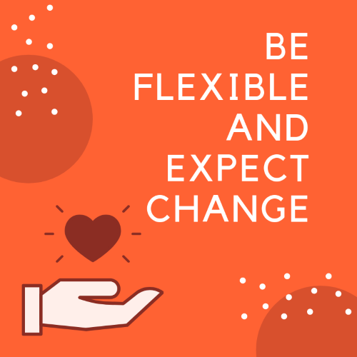 be flexible and expect change